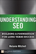 Understanding SEO: Building a Foundation for Long Term Success by Melanie Mitchell