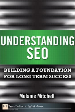 Book Understanding SEO: Building a Foundation for Long Term Success by Melanie Mitchell