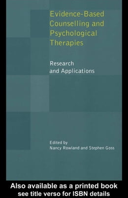 Book Evidence Based Counselling and Psychological Therapies: Research and Applications by Rowland, Nancy