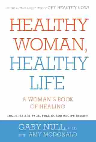 Healthy Woman, Healthy Life: A Woman's Book of Healing by Gary Null