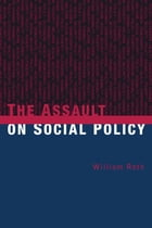 The Assault on Social Policy by William Roth