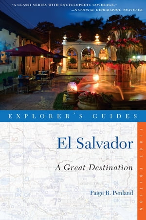 Explorer's Guide El Salvador: A Great Destination (Explorer's Great Destinations) by Paige R. Penland