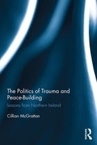 The Politics of Trauma and Peace-Building: Lessons from Northern Ireland