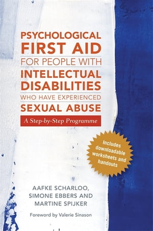 Psychological First Aid for People with Intellectual Disabilities Who Have Experienced Sexual Abuse A Step-by-Step Programme