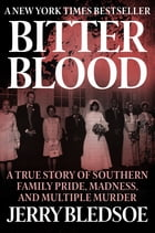 Bitter Blood: A True Story of Southern Family Pride, Madness, and Multiple Murder by Jerry Bledsoe