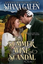 The Summer of Wine and Scandal by Shana Galen