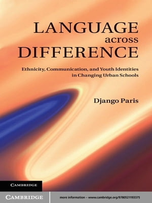 Language across Difference Ethnicity,  Communication,  and Youth Identities in Changing Urban Schools