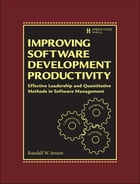 Improving Software Development Productivity: Effective Leadership and Quantitative Methods in Software Management by Randall W. Jensen