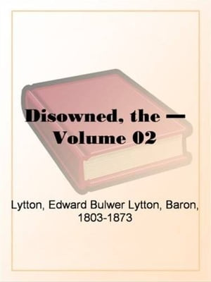 The Disowned, Volume 2. by Edward Bulwer-Lytton