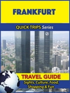Frankfurt Travel Guide (Quick Trips Series): Sights, Culture, Food, Shopping & Fun by Denise Khan