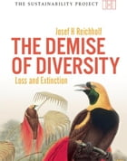 Demise of Diversity: Loss and Extinction by Josef Reichholf