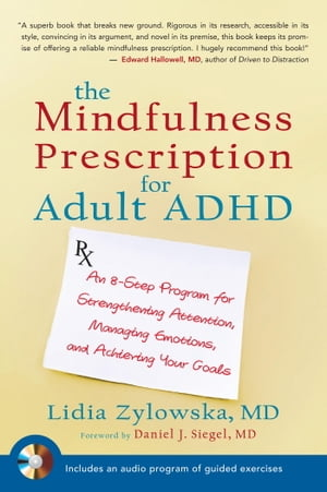 The Mindfulness Prescription for Adult ADHD An 8-Step Program for Strengthening Attention,  Managing Emotions,  and Achieving Your Goals