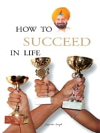How to Succeed in Life? by Joginder Singh