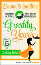 Greedily Yours - Episode 6: Wedding Belles by Emma Hamilton