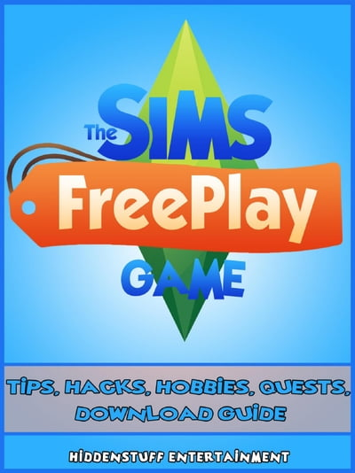 The Sims FreePlay Game Tips, Hacks, Hobbies, Quests, Download Guide