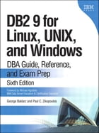 DB2 9 for Linux, UNIX, and Windows: DBA Guide, Reference, and Exam Prep by George Baklarz