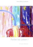Farbe ist Leben I by Anna Mira Lindholm