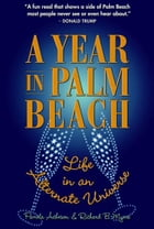 A Year in Palm Beach: Life in an Alternate Universe by Pamela Acheson