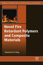 Novel Fire Retardant Polymers and Composite Materials by De-Yi Wang