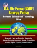 U.S. Air Force (USAF) Energy Policy: Horizons Science and Technology Vision, Strategic Plan, Air Domain, Harvesting, Game-changing Concepts, Space, Propulsion, Storage, Cyber Domain, Infrastructure (Aviation Military) photo