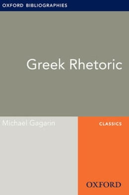 Book Greek Rhetoric: Oxford Bibliographies Online Research Guide by Michael Gagarin