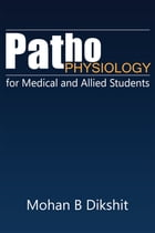 Pathophysiology for Medical and Allied Students by Mohan B Dikshit
