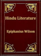 Hindu Literature: Comprising the Book of Good Counsels, Nala and Damayanti, the Ramayana and Sakoontala with Critical  by Epiphanius Wilson