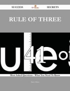 Rule of Three 41 Success Secrets - 41 Most Asked Questions On Rule of Three - What You Need To Know