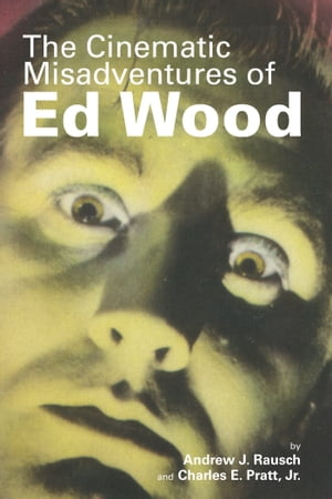 The Cinematic Misadventures of Ed Wood by Andrew J. Rausch
