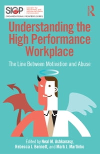 Understanding the High Performance Workplace: The Line Between Motivation and Abuse