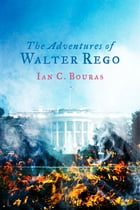 The Adventures of Walter Rego by Ian C. Bouras