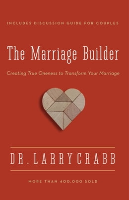 Book The Marriage Builder: Creating True Oneness to Transform Your Marriage by Larry Crabb