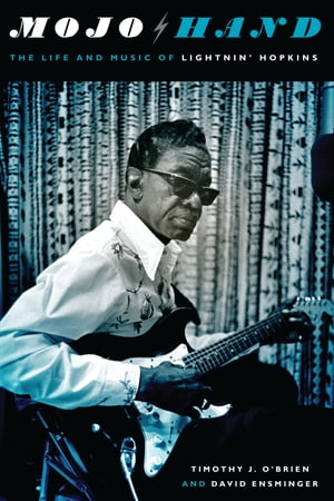 Mojo Hand: The Life and Music of Lightnin' Hopkins by Timothy J. O'Brien