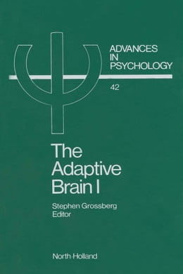 Book THE ADAPTIVE BRAIN I: Cognition, learning, reinforcement, and rhythm by Grossberg, Stephen
