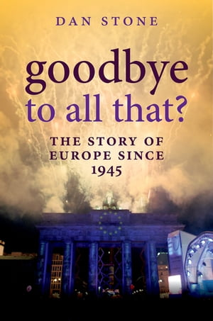 Goodbye to All That? The Story of Europe Since 1945