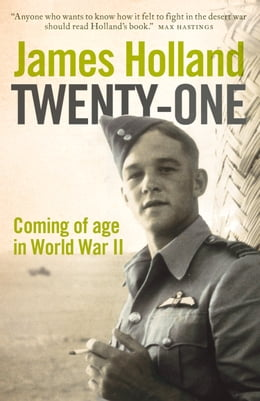 Book Twenty-One: Coming of Age in World War II by James Holland