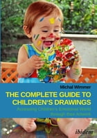 The Complete Guide to Children's Drawings: Accessing Children's Emotional World Through Their Artwork