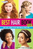 Best Hair Book Ever!: Cute Cuts, Sweet Styles and Tons of Tress Tips by Editors of Faithgirlz! and Girls' Life Mag