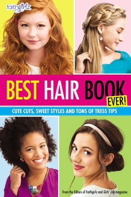 Book Best Hair Book Ever!: Cute Cuts, Sweet Styles and Tons of Tress Tips by Editors of Faithgirlz! and Girls' Life Mag