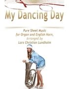 My Dancing Day Pure Sheet Music for Organ and English Horn, Arranged by Lars Christian Lundholm