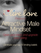Attractive Male Mindset: Open Your Mind, and Upgrade Your Dating. by Matthew Seagrave