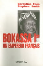 Bokassa Ier un empereur français by Stephen Smith