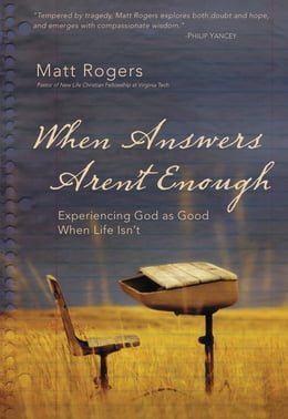 Book When Answers Aren't Enough: Experiencing God as Good When Life Isn't by Matt Rogers