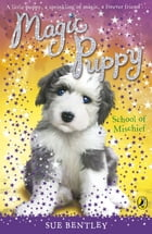 Magic Puppy: School of Mischief by Sue Bentley