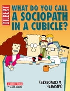 What Do You Call a Sociopath in a Cubicle? Answer: A Coworker: A Dilbert Treasury by Scott Adams