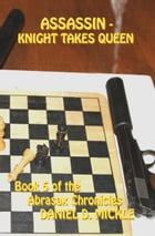 Assassin: Knight Takes Queen by Daniel D. Mickle