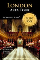 London Area Tour Guide Book (Waypoint Tours Full Color Series): Your personal tour guide for London Area travel adventure! by Waypoint Tours