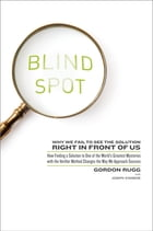 Blind Spot: Why We Fail to See the Solution Right in Front of Us