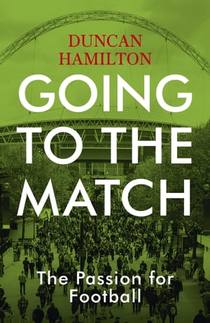 Going to the Match: The Passion for Football: The Perfect Gift for Football Fans