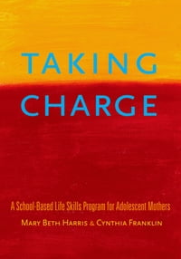 Taking Charge: A School-Based Life Skills Program for Adolescent Mothers